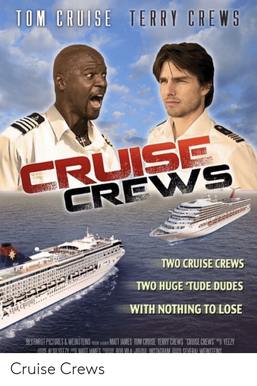 """Nothing to Lose: CREWS  TWO CRUISE CREWS  TWO HUGE TUDE DUDES  WITH NOTHING TO LOSE  BESRMİST PICTURES & WEIN STEINSm跏iAwMATIAMES TOM CRU-SE TERRY CREWS-CRUISE CREWS""""F YEEZY Cruise Crews"""
