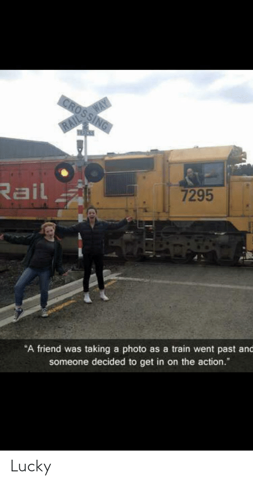 "Get In: CROSSING  RAIL WAY  Rail  7295  ""A friend was taking a photo as a train went past and  someone decided to get in on the action."" Lucky"