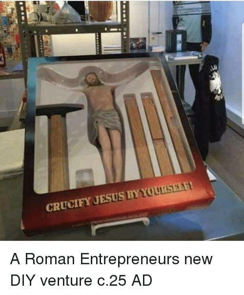 Entrepreneur: CRUCIFY JESUS BY YOURSELF A Roman Entrepreneurs new DIY venture c.25 AD