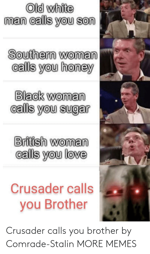 brother: Crusader calls you brother by Comrade-StaIin MORE MEMES