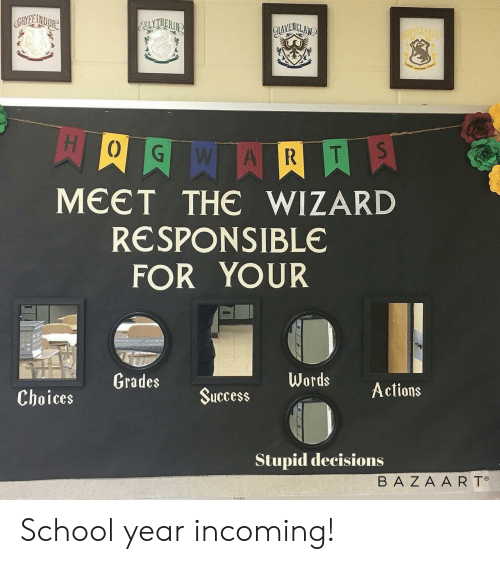 Incoming: CRYFE INDOR  GAVENCLAND  HOEFLEPINE  aERRLATSS  S  T  R  A  MEET THE WIZARD  RESPONSIBLE  FOR YOUR  Grades  Words  Actions  Success  Choices  Stupid decisions  BA ZA A R T School year incoming!