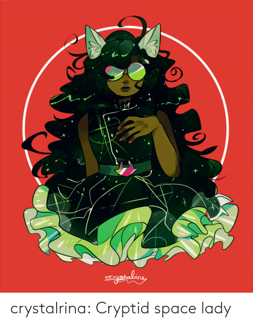 Space: crystalrina:  Cryptid space lady