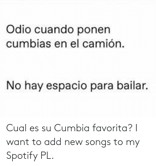 EsMemes: Cual es su Cumbia favorita? I want to add new songs to my Spotify PL.