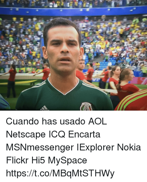 MySpace, Flickr, and Espanol: Cuando has usado  AOL Netscape ICQ Encarta MSNmessenger IExplorer Nokia Flickr Hi5 MySpace https://t.co/MBqMtSTHWy