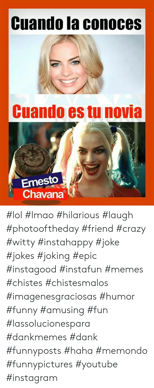 Crazy, Dank, and Funny: Cuando la conoces  Cuando es tu novia  Ernesto  Chavana #lol #lmao #hilarious #laugh #photooftheday #friend #crazy #witty #instahappy #joke #jokes #joking #epic #instagood #instafun  #memes #chistes #chistesmalos #imagenesgraciosas #humor #funny  #amusing #fun #lassolucionespara #dankmemes  #dank  #funnyposts #haha #memondo #funnypictures #youtube #instagram