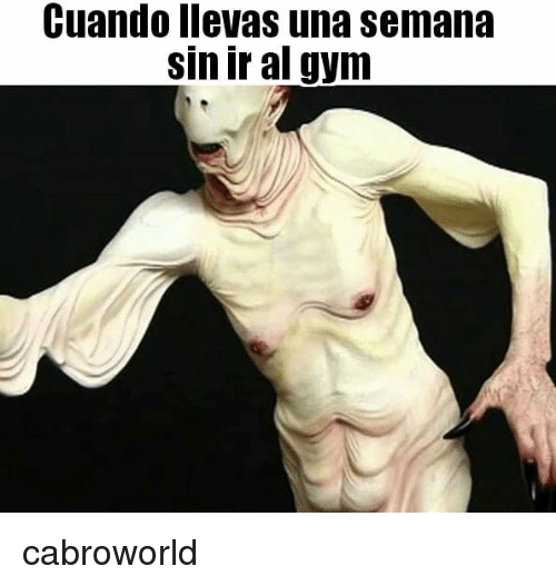 Gym, Sin, and Cuando: Cuando llevas una semana  sin ir al gym cabroworld
