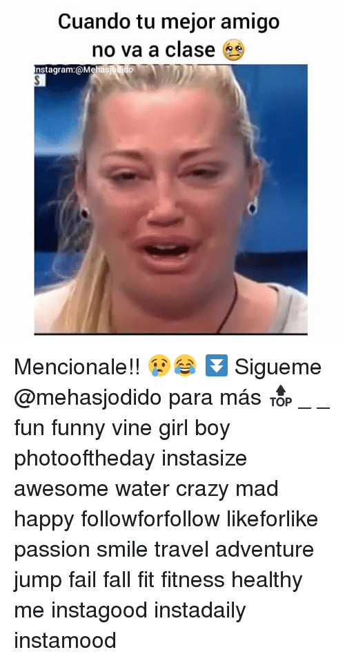 Crazy, Fail, and Fall: Cuando tu mejor amigo  no va a clase *  nstagram:@Mehasjodid Mencionale!! 😢😂 ⏬ Sigueme @mehasjodido para más 🔝 _ _ fun funny vine girl boy photooftheday instasize awesome water crazy mad happy followforfollow likeforlike passion smile travel adventure jump fail fall fit fitness healthy me instagood instadaily instamood