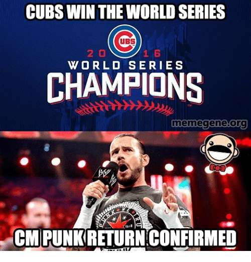 Memes, Cubs, and World: CUBS WIN THE WORLD SERIES  UBS  WORLD SERIES  CHAMPIONS  memegene.org  CMPUNKRETURNCONFIRMED