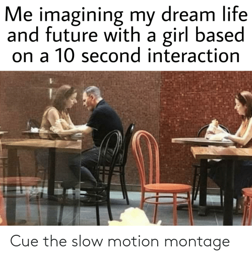 Slow Motion: Cue the slow motion montage