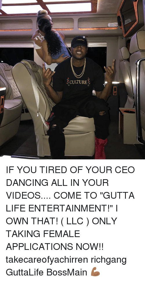 """Dancing, Life, and Memes: CULTURE IF YOU TIRED OF YOUR CEO DANCING ALL IN YOUR VIDEOS.... COME TO """"GUTTA LIFE ENTERTAINMENT!"""" I OWN THAT! ( LLC ) ONLY TAKING FEMALE APPLICATIONS NOW!! takecareofyachirren richgang GuttaLife BossMain 💪🏾"""