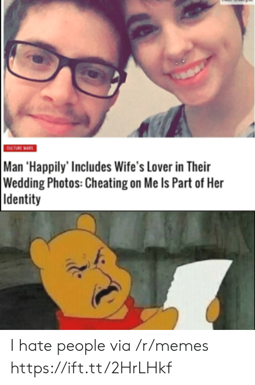 wifes: CULTURE WARS  Man 'Happily' Includes Wife's Lover in Their  Wedding Photos: Cheating on Me Is Part of Her  Identity I hate people via /r/memes https://ift.tt/2HrLHkf