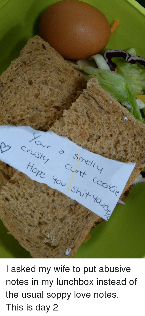 Love, Shit, and Cunt: cunt Cooae  tHope Y00 Shit ta  Ou I asked my wife to put abusive notes in my lunchbox instead of the usual soppy love notes. This is day 2