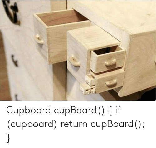 Return: Cupboard cupBoard() { if (cupboard) return cupBoard(); }