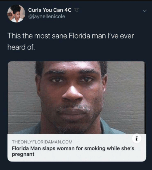 Smoking: Curls You Can 4C  @jaynellenicole  This the most sane Florida man I've ever  heard of.  i  THEONLYFLORIDAMAN.COM  Florida Man slaps woman for smoking while she's  pregnant