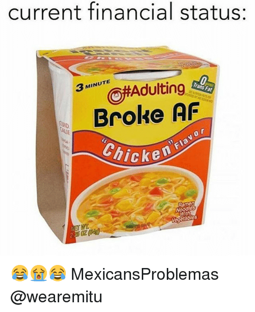 Broked: current financial status:  3 MINUTE  Broke AF  0  Chicke  Ramen  Noodles  With 😂😭😂 MexicansProblemas @wearemitu