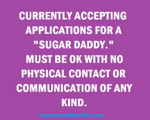 "Memes, Sugar, and Physical: CURRENTLY ACCEPTING  APPLICATIONS FOR A  ""SUGAR DADDY.""  MUST BE OK WITH NO  PHYSICAL CONTACT OR  COMMUNICATION OF ANY  KIND."