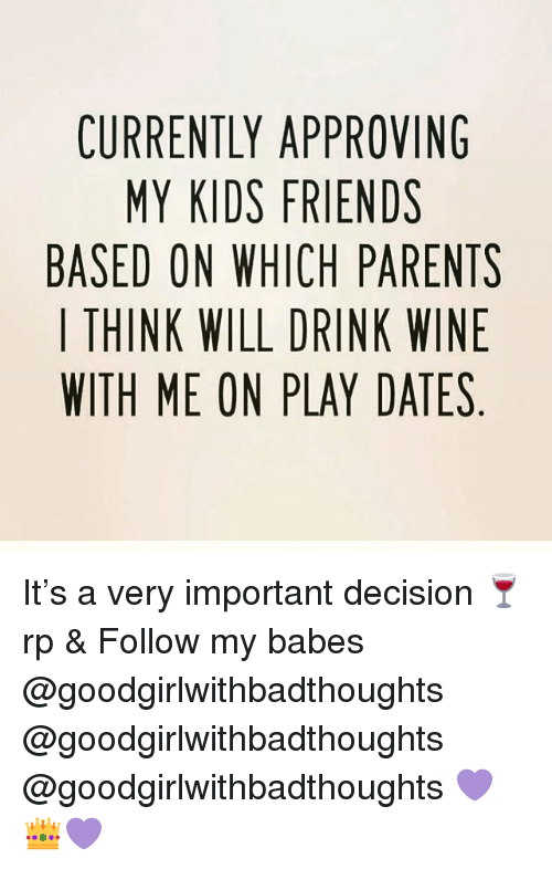 Drink Wine: CURRENTLY APPROVING  MY KIDS FRIENDS  BASED ON WHICH PARENTS  | THINK WILL DRINK WINE  WITH ME ON PLAY DATES It's a very important decision 🍷 rp & Follow my babes @goodgirlwithbadthoughts @goodgirlwithbadthoughts @goodgirlwithbadthoughts 💜👑💜