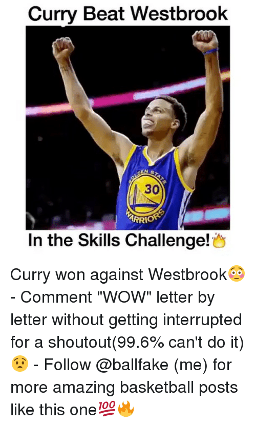 """Wonned: Curry Beat Westbrook  30  ARRIO  In the Skills Challenge Curry won against Westbrook😳 - Comment """"WOW"""" letter by letter without getting interrupted for a shoutout(99.6% can't do it)😧 - Follow @ballfake (me) for more amazing basketball posts like this one💯🔥"""