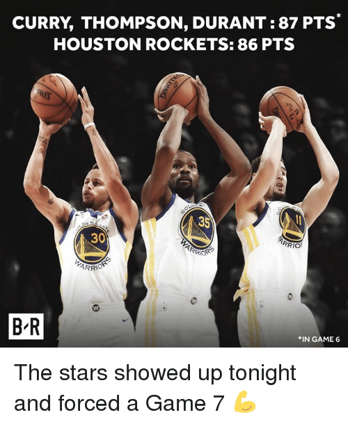 Houston Rockets: CURRY, THOMPSON, DURANT: 87 PTS  HOUSTON ROCKETS: 86 PTS  30  RIO  B-R  *IN GAME 6 The stars showed up tonight and forced a Game 7 💪