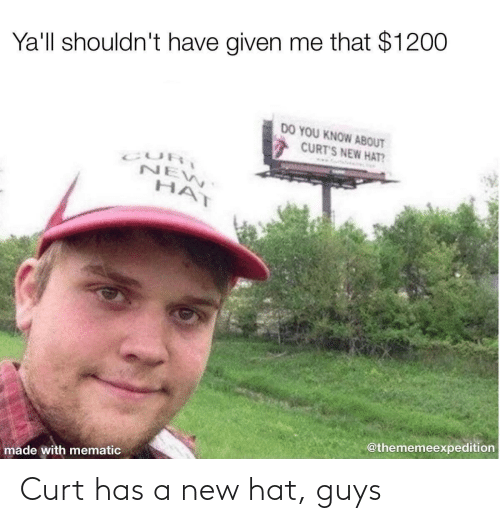 guys: Curt has a new hat, guys