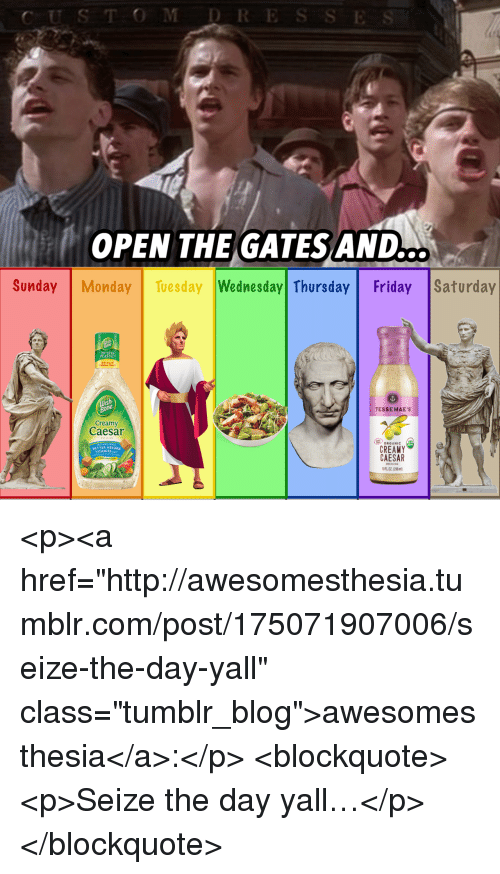 """Friday, Tumblr, and Blog: CUS TOMDRE  OPEN THE GATES AND  ..  Sunday Monday Tuesday Wednesday Thursday Friday 