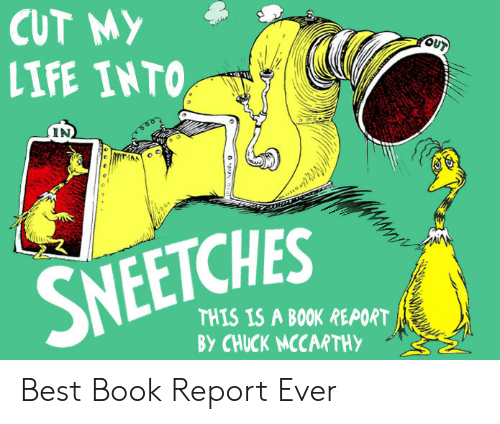 Life, Best, and Book: CUT MY  OUT  LIFE INTO  (IN  SNEETCHES  THIS IS A BOOK REPORT  BY CHUCK MCCARTHY Best Book Report Ever