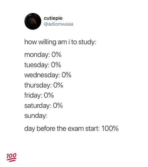 Anaconda, Friday, and Wednesday: cutiepie  @adiomwaaa  how willing am i to study:  monday: 0%  tuesday: 0%  Wednesday: 0%  thursday: 0%  friday: 0%  saturday: 0%  sunday:  day before the exam start: 100% 💯