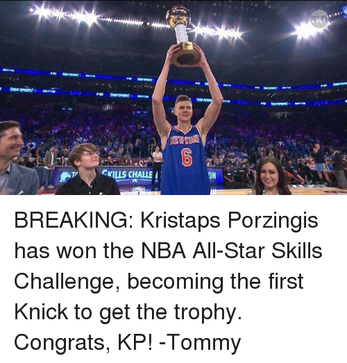 Kristaps Porzingis: CYILLS CHALLE I  JN BREAKING: Kristaps Porzingis has won the NBA All-Star Skills Challenge, becoming the first Knick to get the trophy. Congrats, KP! -Tommy