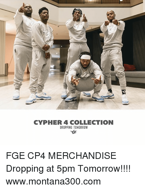 Cypher: CYPHER 4 COLLECTION  DROPPING TOMORROW FGE CP4 MERCHANDISE Dropping at 5pm Tomorrow!!!! www.montana300.com