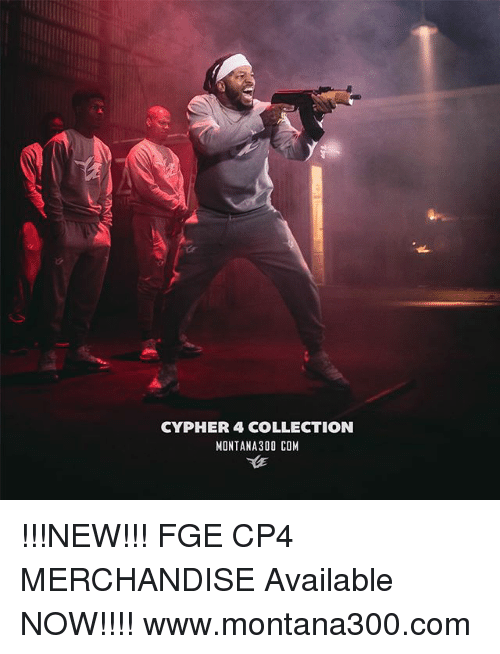 Cypher: CYPHER 4 COLLECTION  MONTANA300 COM !!!NEW!!! FGE CP4 MERCHANDISE Available NOW!!!! www.montana300.com