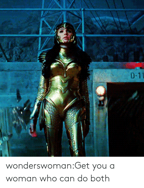 A Woman: D-1 wonderswoman:Get you a woman who can do both