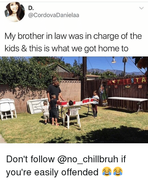 brother in law: D.  @CordovaDanielaa  My brother in law was in charge of the  kids & this is what we got home to Don't follow @no_chillbruh if you're easily offended 😂😂
