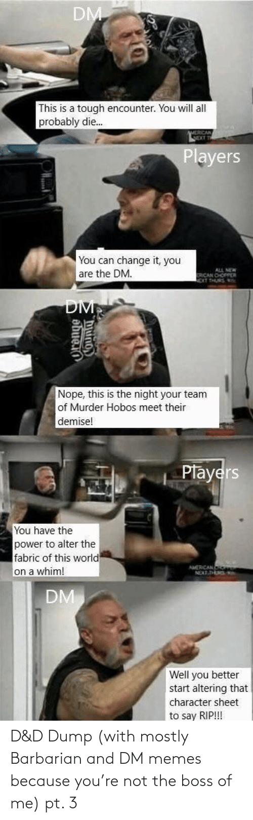 With: D&D Dump (with mostly Barbarian and DM memes because you're not the boss of me) pt. 3
