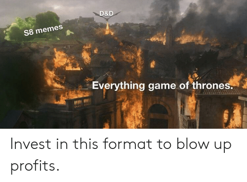 Memes, Game, and D&d: D&D  S8 memes  Everything game of throne Invest in this format to blow up profits.