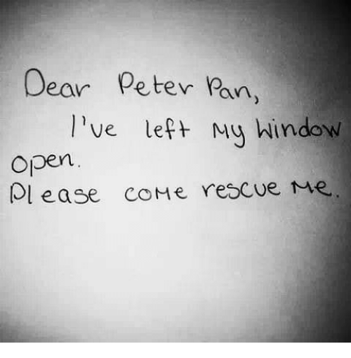 Peter Pan: D  ear Peter Pan  ,  l've left Mu Window  open  Ol ease coHe rescue me