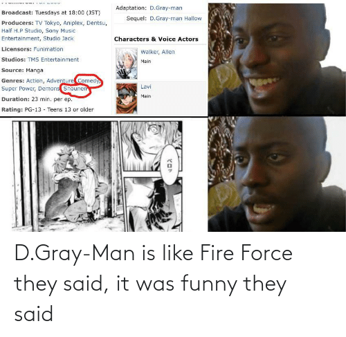 Gray Man: D.Gray-Man is like Fire Force they said, it was funny they said