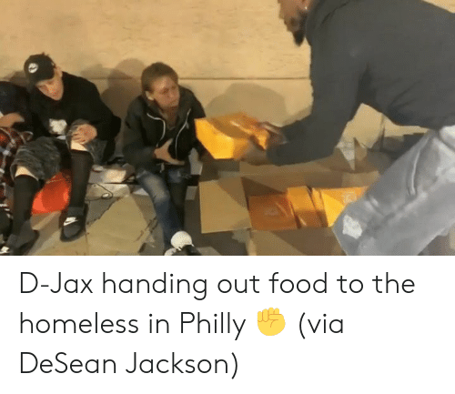 Food, Homeless, and DeSean Jackson: D-Jax handing out food to the homeless in Philly ✊  (via DeSean Jackson)