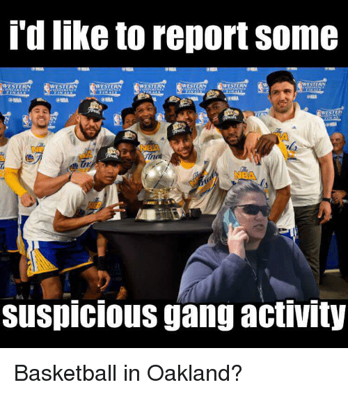 Basketball, Funny, and Gang: d lnke to report some  ESTERN  WESTERN  ERN  0 A  suSpICIOus gang activity Basketball in Oakland?