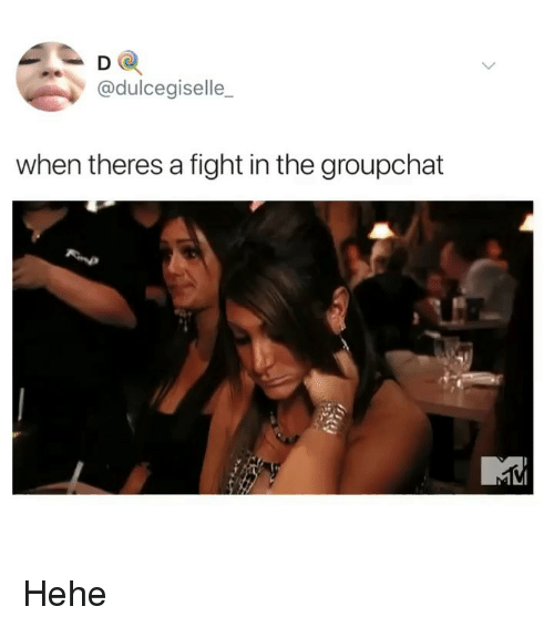 Groupchat: D O  @dulcegiselle_  when theres a fight in the groupchat Hehe