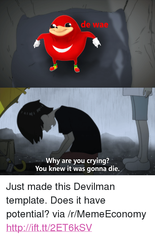 """devilman: d wae  Why are you crying?  You knew it was gonna die. <p>Just made this Devilman template. Does it have potential? via /r/MemeEconomy <a href=""""http://ift.tt/2ET6kSV"""">http://ift.tt/2ET6kSV</a></p>"""