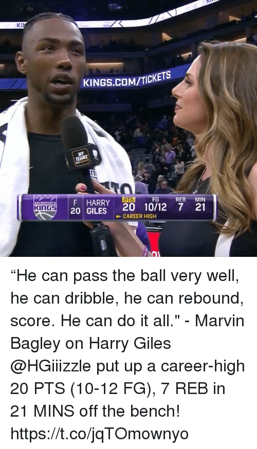"Memes, 🤖, and Com: Da  KINGS.COM/TICKETS  PTSFG REB MIN  HARRY 20 10/12 7 a1  20 GILES CAREER HIGH  KI  KINGS ""He can pass the ball very well, he can dribble, he can rebound, score. He can do it all."" - Marvin Bagley on Harry Giles  @HGiiizzle put up a career-high 20 PTS (10-12 FG), 7 REB in 21 MINS off the bench!    https://t.co/jqTOmownyo"