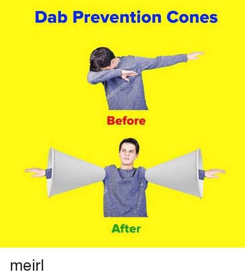 before after: Dab Prevention Cones  Before  After meirl