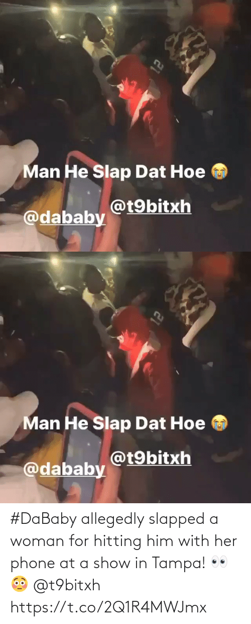him: #DaBaby allegedly slapped a woman for hitting him with her phone at a show in Tampa! 👀😳 @t9bitxh https://t.co/2Q1R4MWJmx