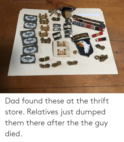 Dumped: Dad found these at the thrift store. Relatives just dumped them there after the the guy died.