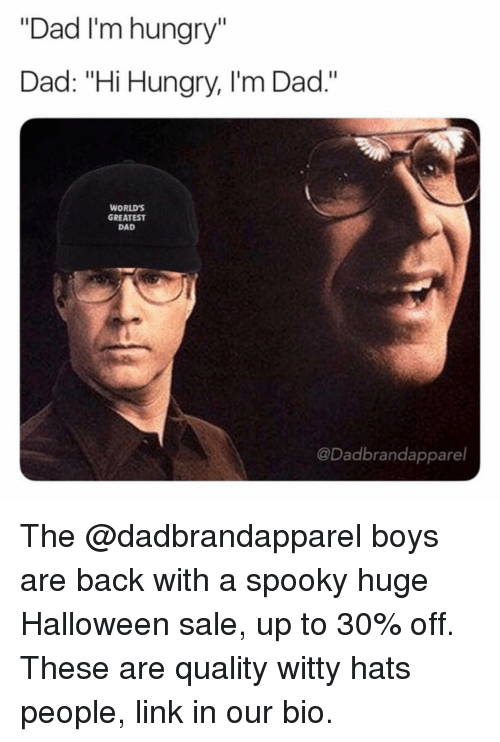 """Dad, Funny, and Halloween: """"Dad I'm hungry""""  Dad: """"Hi Hungry, I'm Dad.""""  WORLDs  GREATEST  DAD  @Dadbrandapparel The @dadbrandapparel boys are back with a spooky huge Halloween sale, up to 30% off. These are quality witty hats people, link in our bio."""