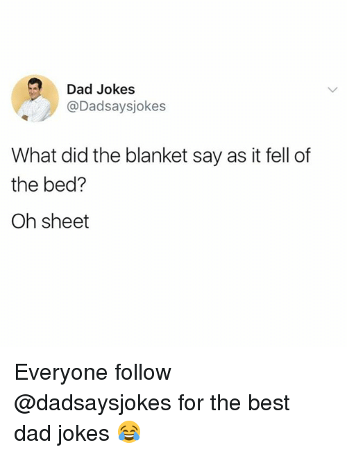 bests: Dad Jokes  @Dadsaysjokes  What did the blanket say as it fell of  the bed?  Oh sheet Everyone follow @dadsaysjokes for the best dad jokes 😂