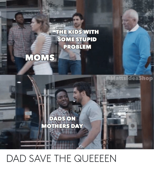 Save: DAD SAVE THE QUEEEEN