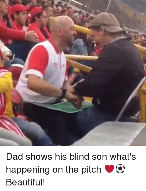 Beautiful, Dad, and Memes: Dad shows his blind son what's happening on the pitch ❤⚽️ Beautiful!