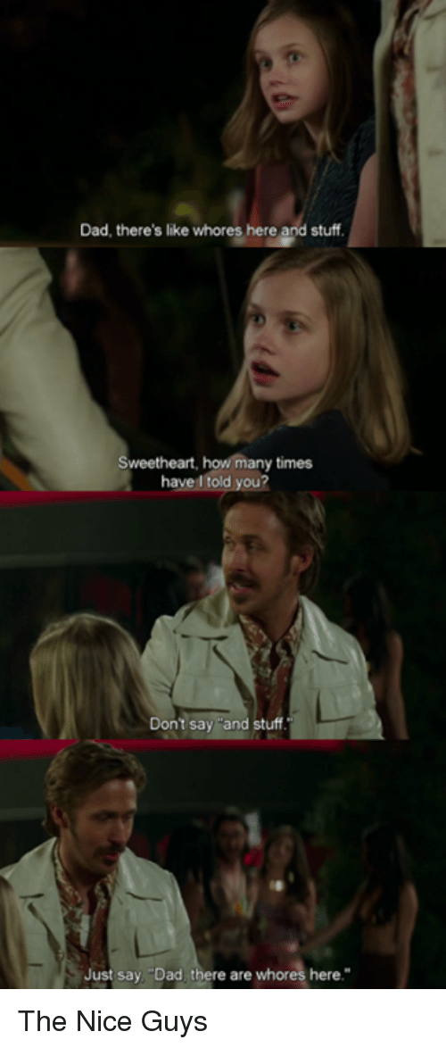 """The Nice Guys: Dad, there's like whores here and stuff  Sweetheart, how many times  have told you?  Don't say and stuff.  Just say Dad there are whores here."""" The Nice Guys"""