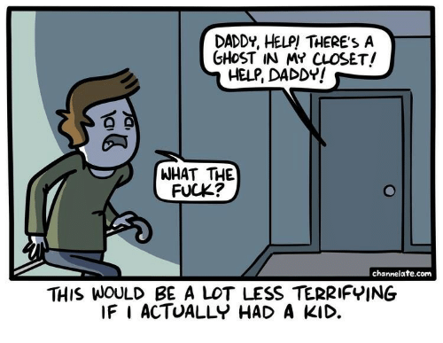 channelate: DADDY, HELP THERE'S A  GHoST IN MY CLOSET!  HELP, DADDY!  9  WHAT THE  FUCK?  channelate.com  THIS WOULD BE A LOT LESS TERRIFYING  IF I ACTUALLY HAD A KID.